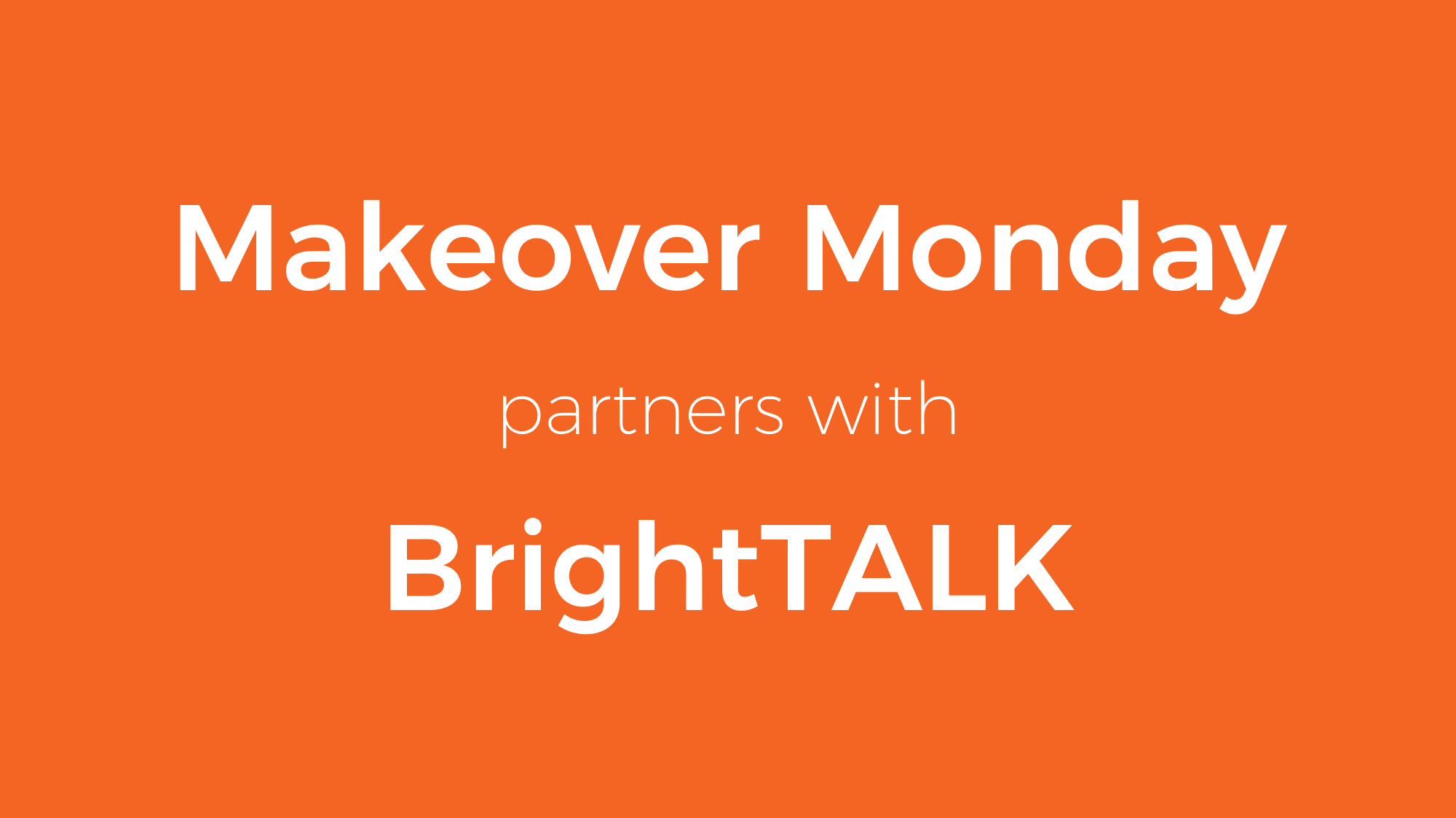 Makeover Monday becomes a BrightTALK Partner